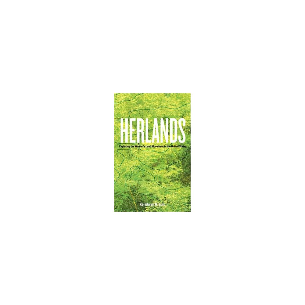 Herlands : Exploring the Women's Land Movement in the United States - by Keridwen N. Luis (Paperback)