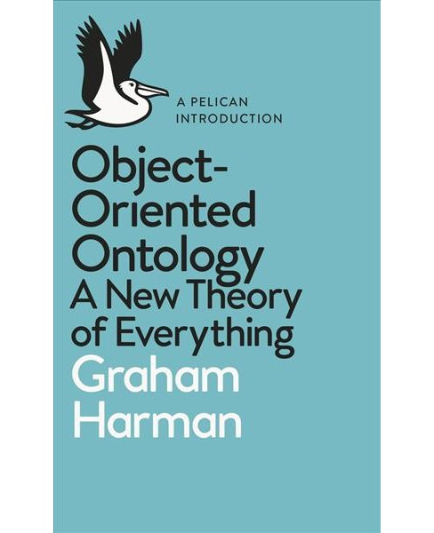 Object-Oriented Ontology : A New Theory of Everything -  by Graham Harman (Paperback) - image 1 of 1