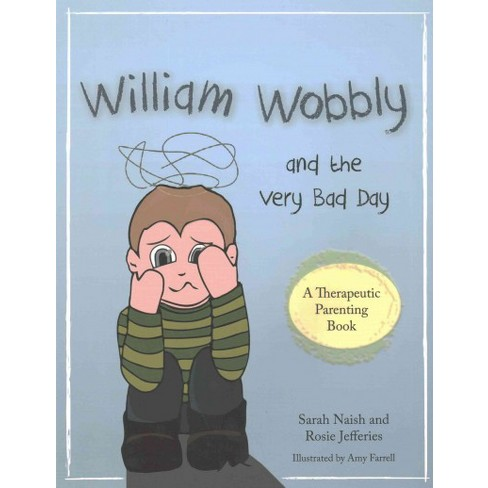 William Wobbly And The Very Bad Day A Story About When Feelings