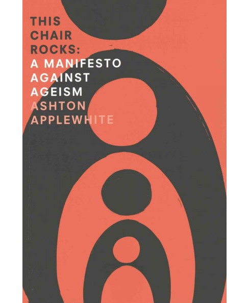 This Chair Rocks : A Manifiesto Against Ageism (Paperback) (Ashton Applewhite) - image 1 of 1