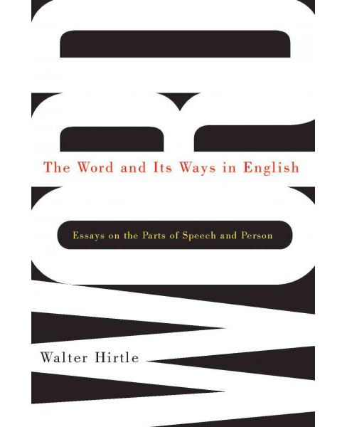 Word and Its Ways in English : Essays on the Parts of Speech and Person -  by Walter Hirtle (Hardcover) - image 1 of 1
