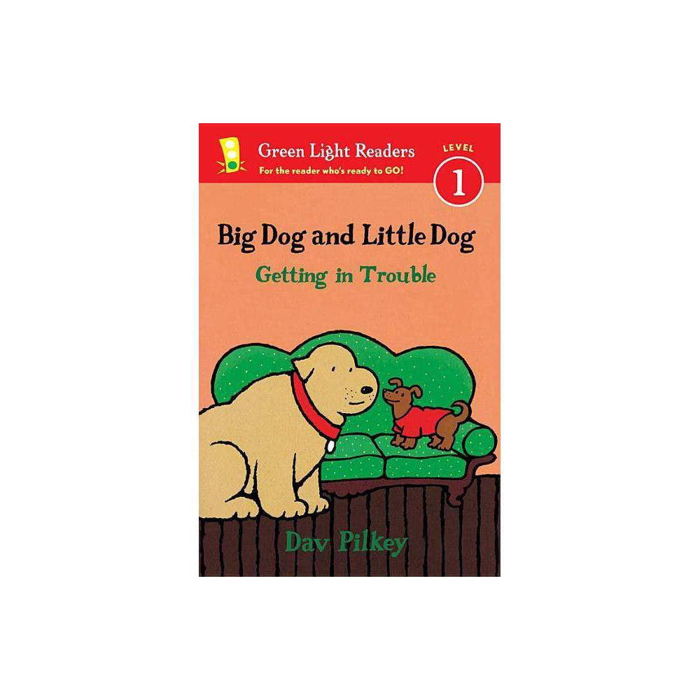 Big Dog And Little Dog Getting In Trouble Green Light Readers Level 1 By Dav Pilkey Paperback