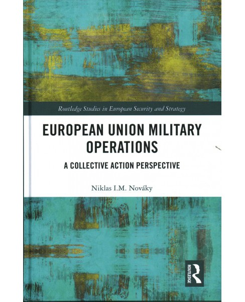 European Union Military Operations : A Collective Action Perspective - by Niklas I. M. Novu00e1ky - image 1 of 1