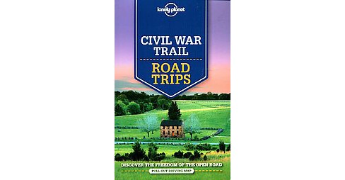 Lonely Planet Civil War Trail Road Trips (Paperback) (Amy C. Balfour & Michael Grosberg & Adam Karlin & - image 1 of 1
