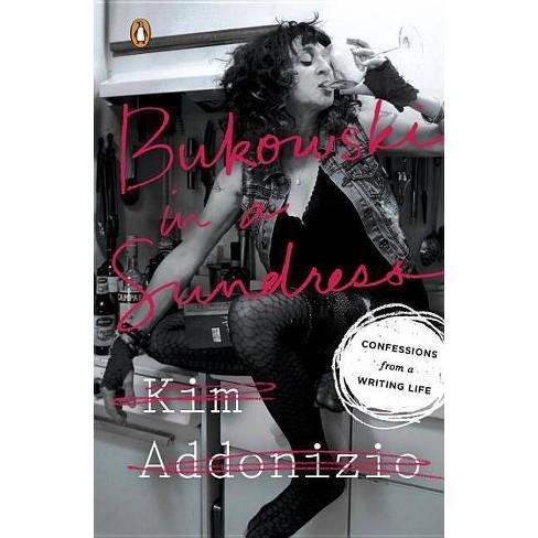 Bukowski in a Sundress - by  Kim Addonizio (Paperback) - image 1 of 1
