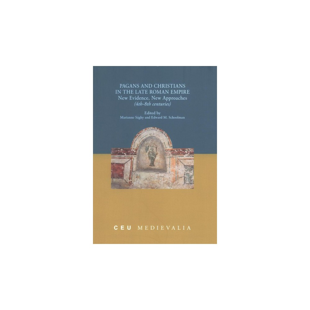 Pagans and Christians in the Late Roman Empire : New Evidence, New Approaches (4th-8th Centuries)