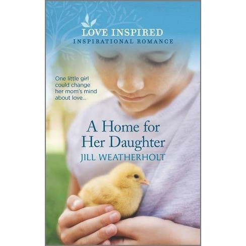 A Home for Her Daughter - by  Jill Weatherholt (Paperback) - image 1 of 1