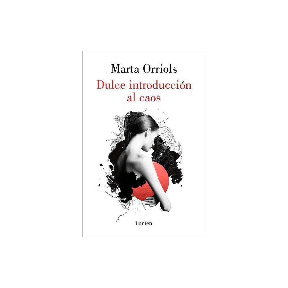 Dulce Introducci N Al Caos A Sweet Introduction To Chaos By Marta Orriols Paperback