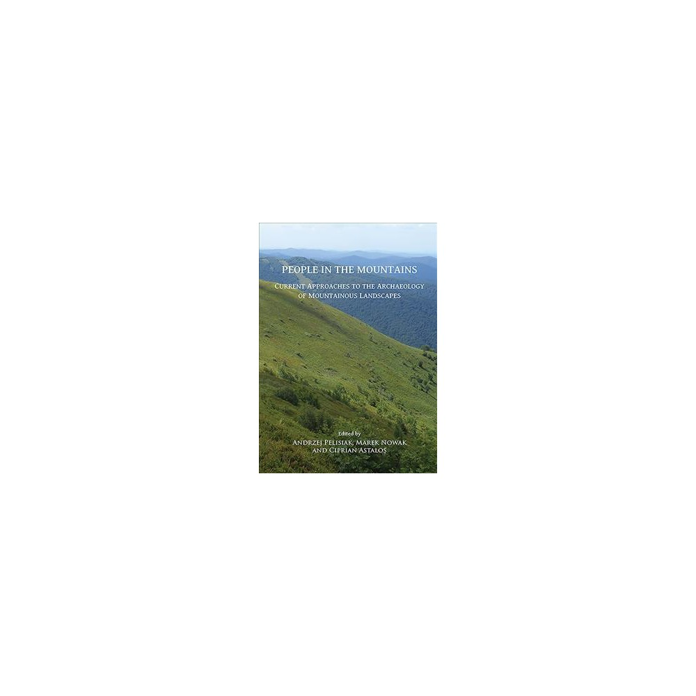 People in the Mountains : Current Approaches to the Archaeology of Mountainous Landscapes - (Paperback)