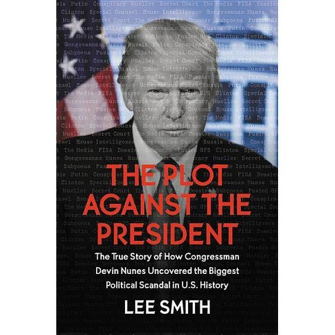 The Plot Against the President - by  Lee Smith (Hardcover) - image 1 of 1