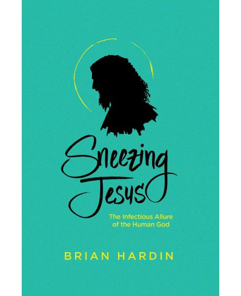 Sneezing Jesus : How God Redeems Our Humanity (Paperback) (Brian Hardin) - image 1 of 1