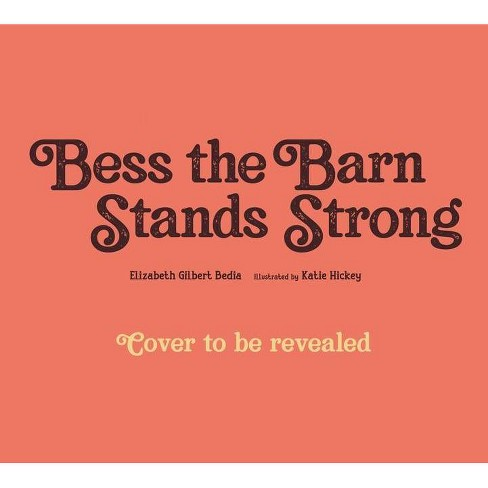Bess the Barn Stands Strong - by  Elizabeth Gilbert Bedia (Hardcover) - image 1 of 1