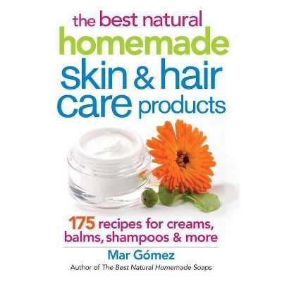 The Best Natural Homemade Skin and Hair Care Products - by  Mar Gomez (Paperback)