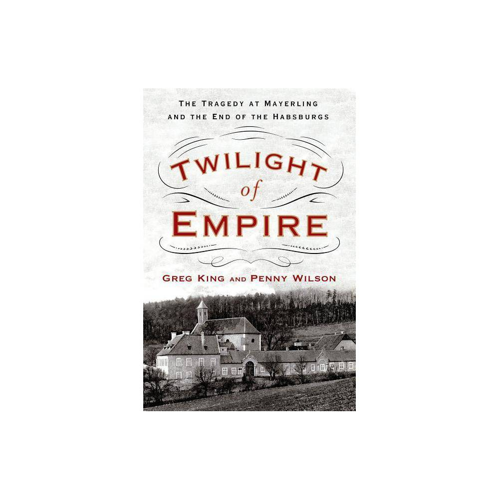 Twilight Of Empire By Greg King Penny Wilson Hardcover
