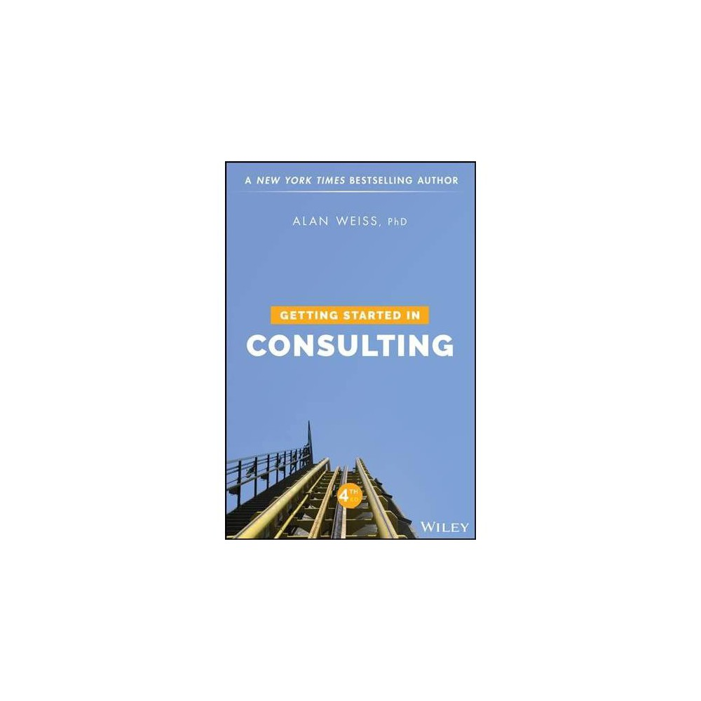 Getting Started in Consulting - 4 (Getting Started in...) by Ph.D. Alan Weiss (Paperback)