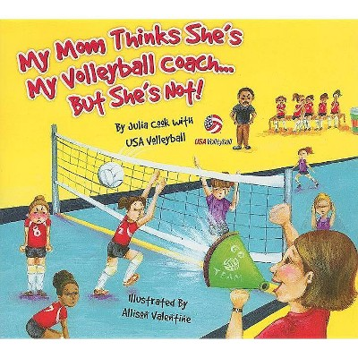 My Mom Thinks She's My Volleyball Coach... But She's Not - by  Julia Cook (Paperback)