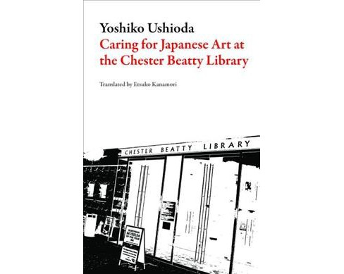 Caring for Japanese Art at the Chester Beatty Library : My Half-Century in Dublin -  (Paperback) - image 1 of 1
