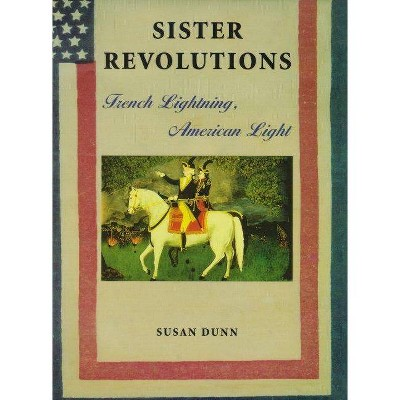 Sister Revolutions - by  Susan Dunn (Paperback)