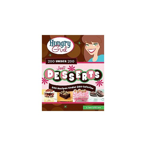 Hungry Girl 200 Under 200: Just Desserts (Paperback) by Lisa Lillien - image 1 of 1