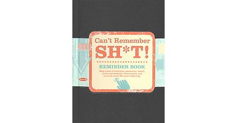 Can't Remember Sh*t : Reminder Book, Keep Track of Birthdays, Passwords, Health, Home Maintenance Travel - image 1 of 1