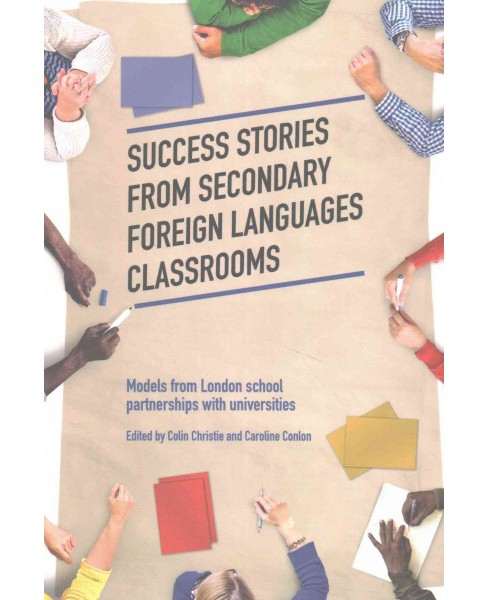 Success Stories from Secondary Foreign Languages Classrooms : Models from London School Partnerships - image 1 of 1