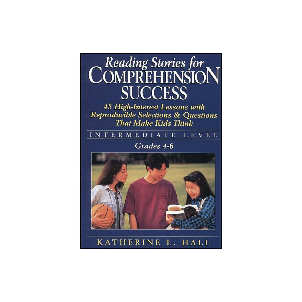 Reading Stories For Comprehension Success Intermediate Level Grades 4 6 By Katherine L Hall Paperback