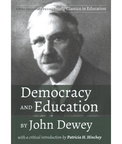 Democracy and Education by John Dewey : With a Critical Introduction by Patricia H. Hinchey - image 1 of 1