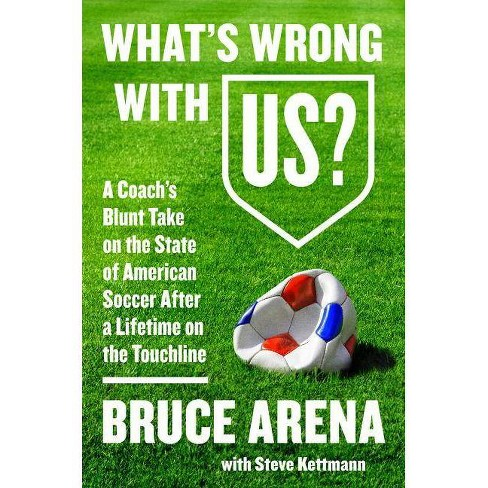What's Wrong with Us? - by  Bruce Arena & Steve Kettmann (Hardcover) - image 1 of 1