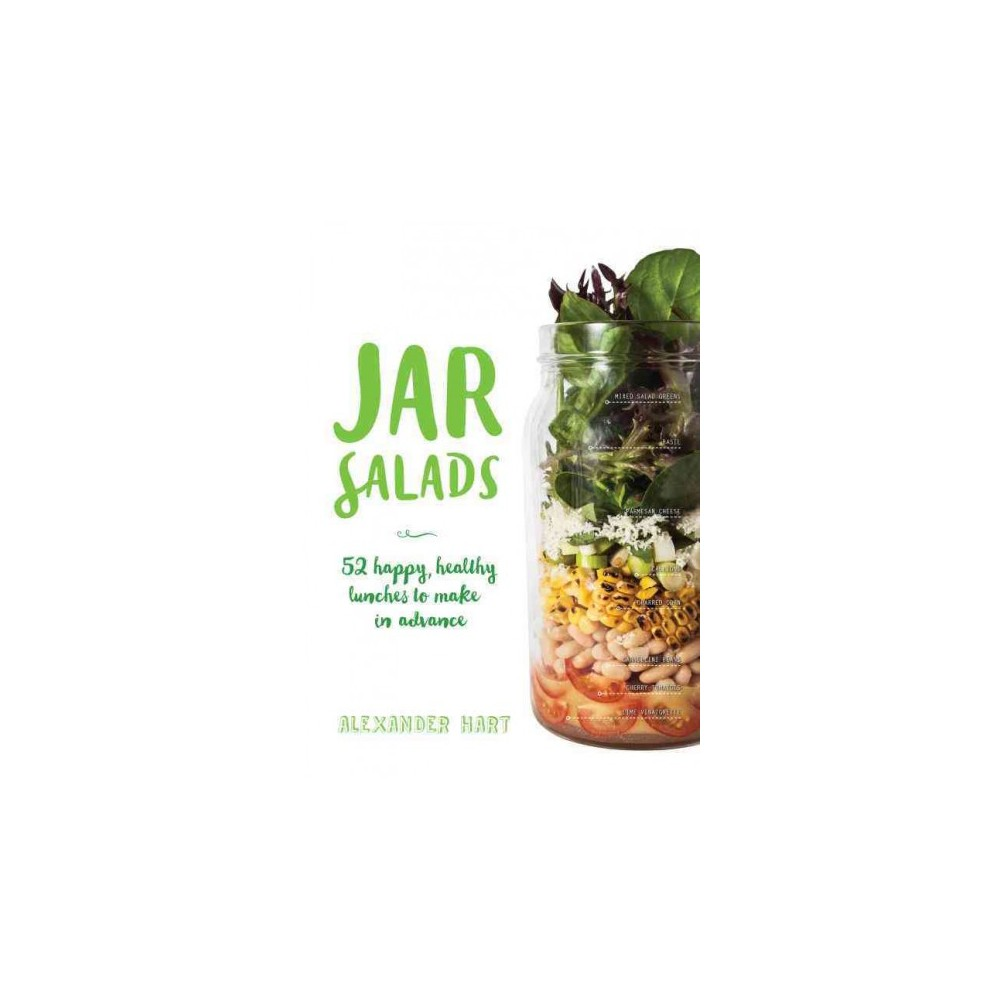 Jar Salads : 52 Happy, Healthy Lunches (Hardcover) (Alexander Hart)