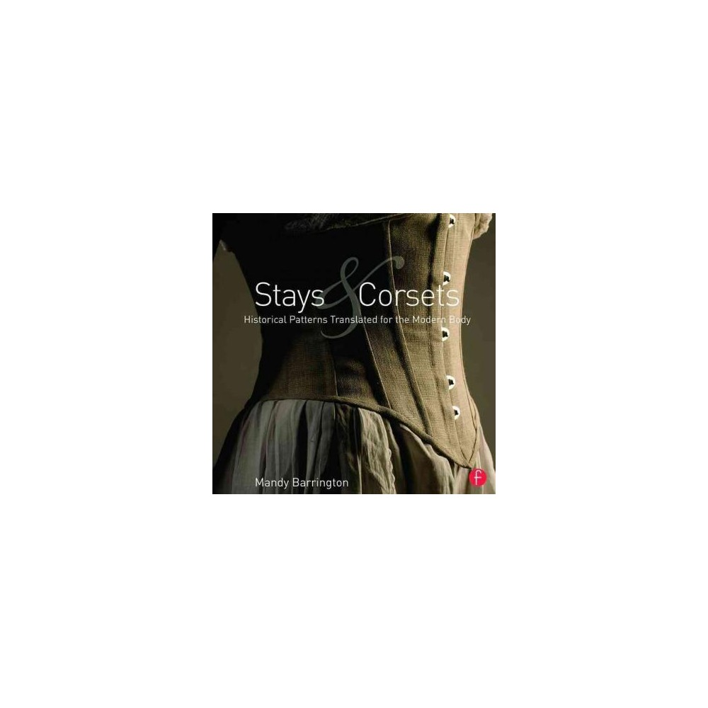Stays and Corsets : Historical Patterns Translated for the Modern Body (Paperback) (Mandy Barrington)
