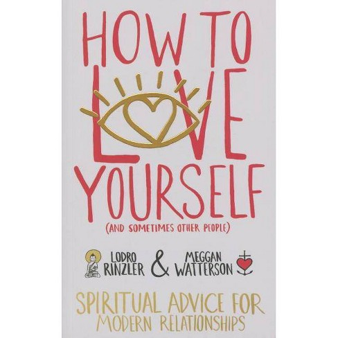 How to Love Yourself (and Sometimes Other People) - by  Lodro Rinzler & Meggan Watterson (Paperback) - image 1 of 1