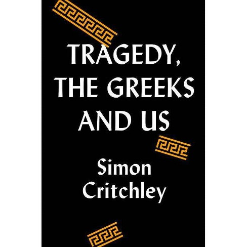 Tragedy, the Greeks, and Us - by  Simon Critchley (Hardcover) - image 1 of 1