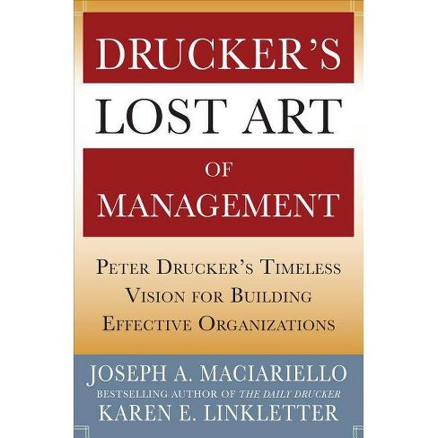 Drucker's Lost Art of Management: Peter Drucker's Timeless Vision for Building Effective Organizations - image 1 of 1