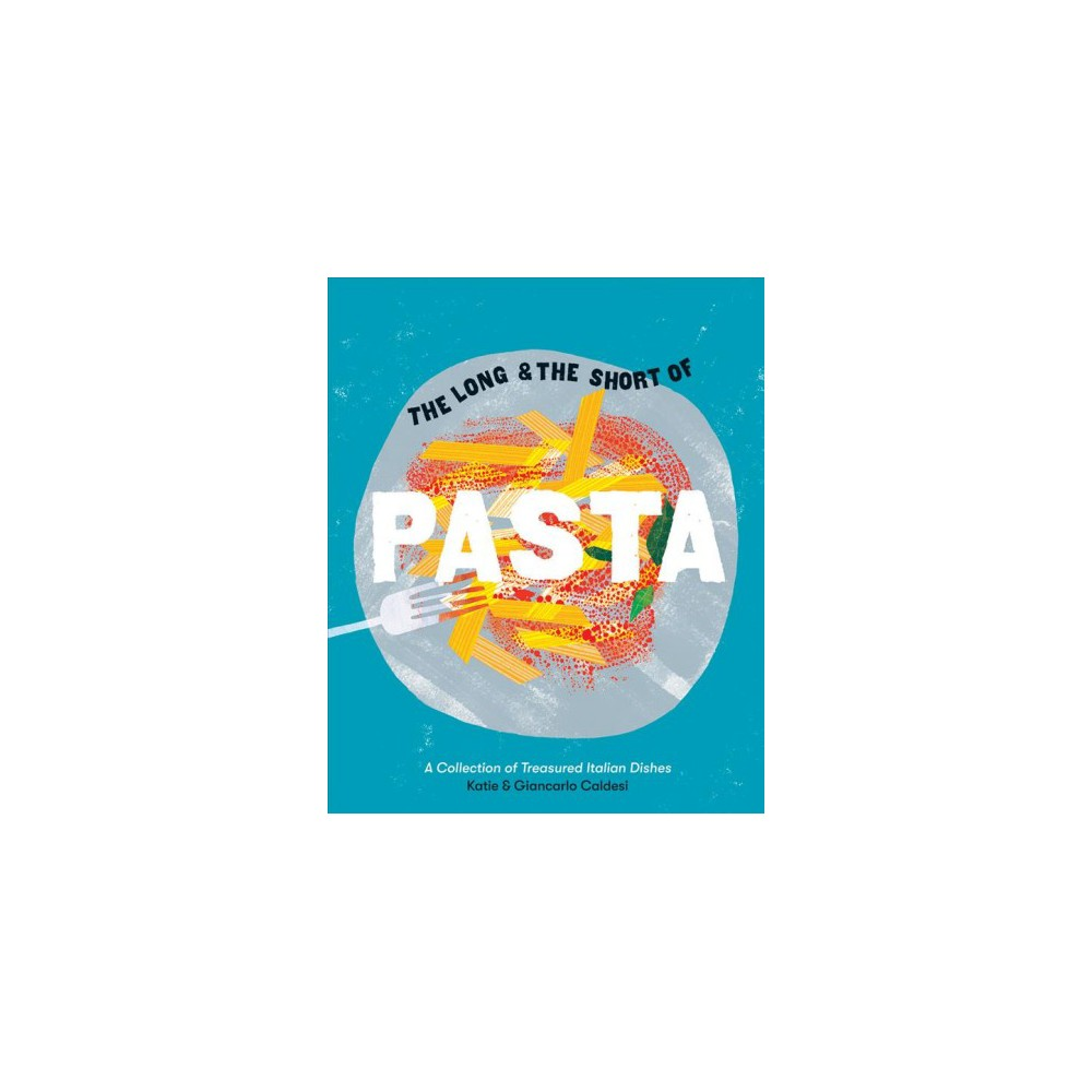 Long & the Short of Pasta : A Collection of Treasured Italian Dishes - (Hardcover)