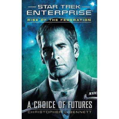 Rise of the Federation: A Choice of Futures - (Star Trek: Enterprise) by  Christopher L Bennett (Paperback)