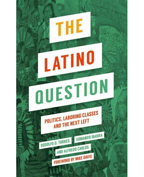 Latino Question : Politics, Laboring Classes and the Next Left -  (Hardcover) - image 1 of 1
