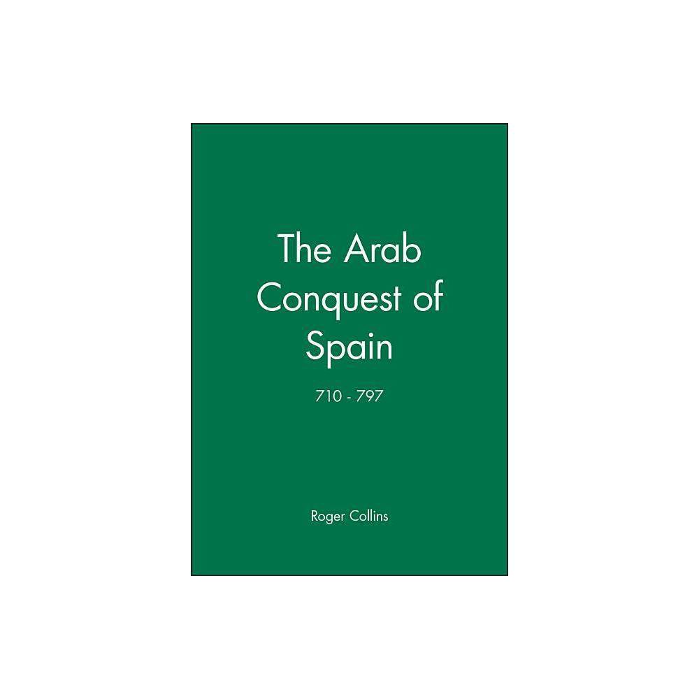 The Arab Conquest Of Spain History Of Spain By Roger Collins Paperback
