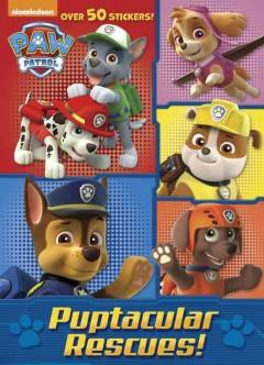 Puptacular Rescues! ( Paw Patrol) (Paperback) by Golden Books Publishing Company