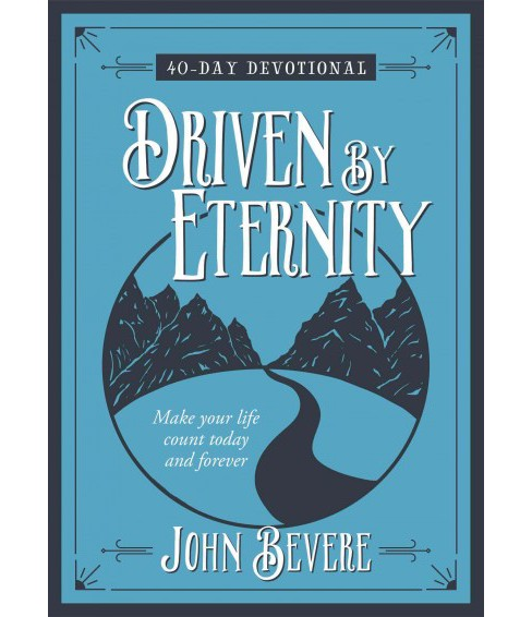 Driven by Eternity : Make Your Life Count Today and Forever: 40-Day Devotional (Hardcover) (John Bevere) - image 1 of 1