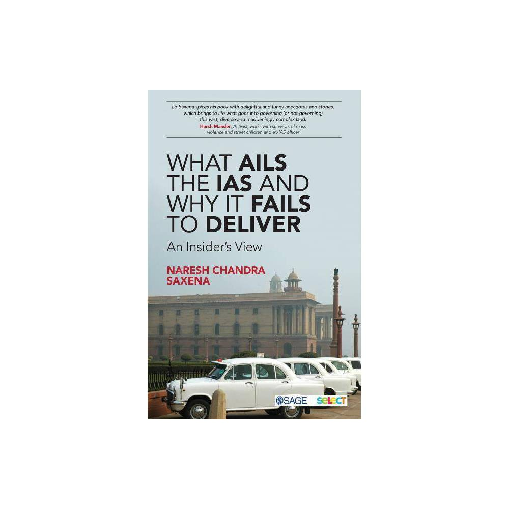 What Ails The Ias And Why It Fails To Deliver By Naresh Chandra Saxena Paperback
