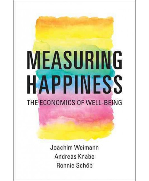 Measuring Happiness : The Economics of Well-Being (Reprint) (Paperback) (Joachim Weimann & Andreas Knabe - image 1 of 1