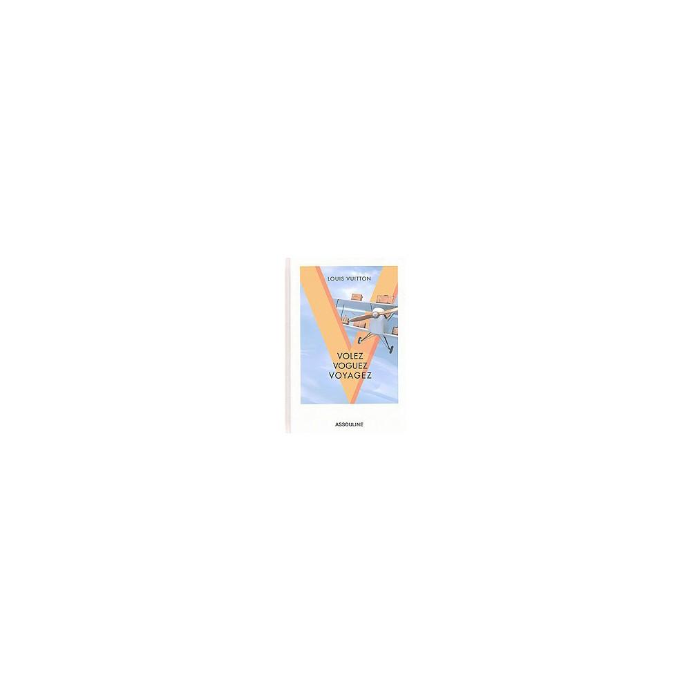 Volez, Voguez, Voyagez (Multilingual) (Hardcover) (Louis Vuitton) Volez, Voguez, Voyagez (Multilingual) (Hardcover) (Louis Vuitton)