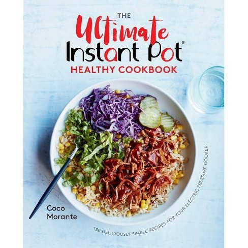 The Ultimate Instant Pot Healthy Cookbook - by Coco Morante (Hardcover)