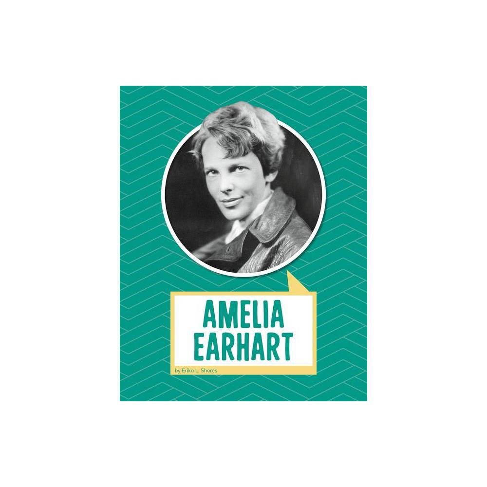 Amelia Earhart Biographies By Erika L Shores Hardcover