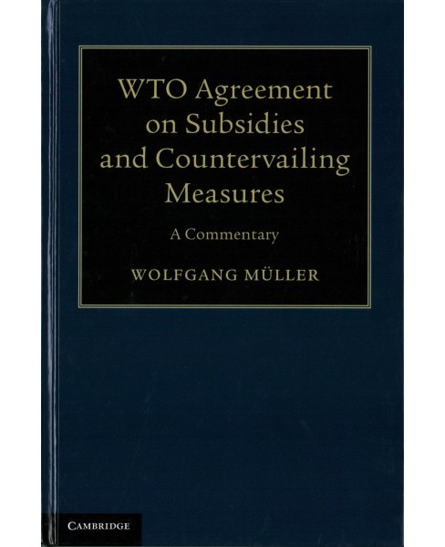 Wto Agreement on Subsidies and Countervailing Measures : A Commentary (Hardcover) (Wolfgang Muller) - image 1 of 1