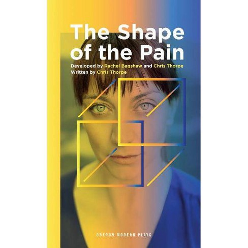The Shape of the Pain - (Oberon Modern Plays) by  Chris Thorpe & Rachel Bagshaw (Paperback) - image 1 of 1