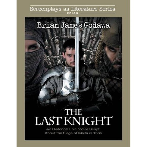 The Last Knight - (Screenplays as Literature) by  Brian James Godawa (Paperback) - image 1 of 1