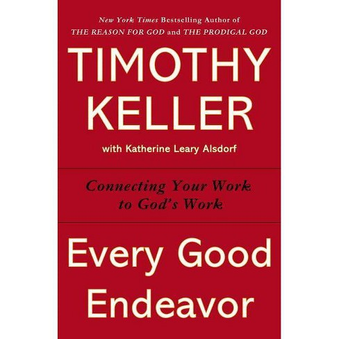 Every Good Endeavor - by  Timothy Keller (Hardcover) - image 1 of 1
