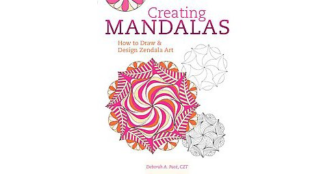 Creating Mandalas : How to Draw and Design Zendala Art (Paperback) (Deborah A. Pacu00e9) - image 1 of 1