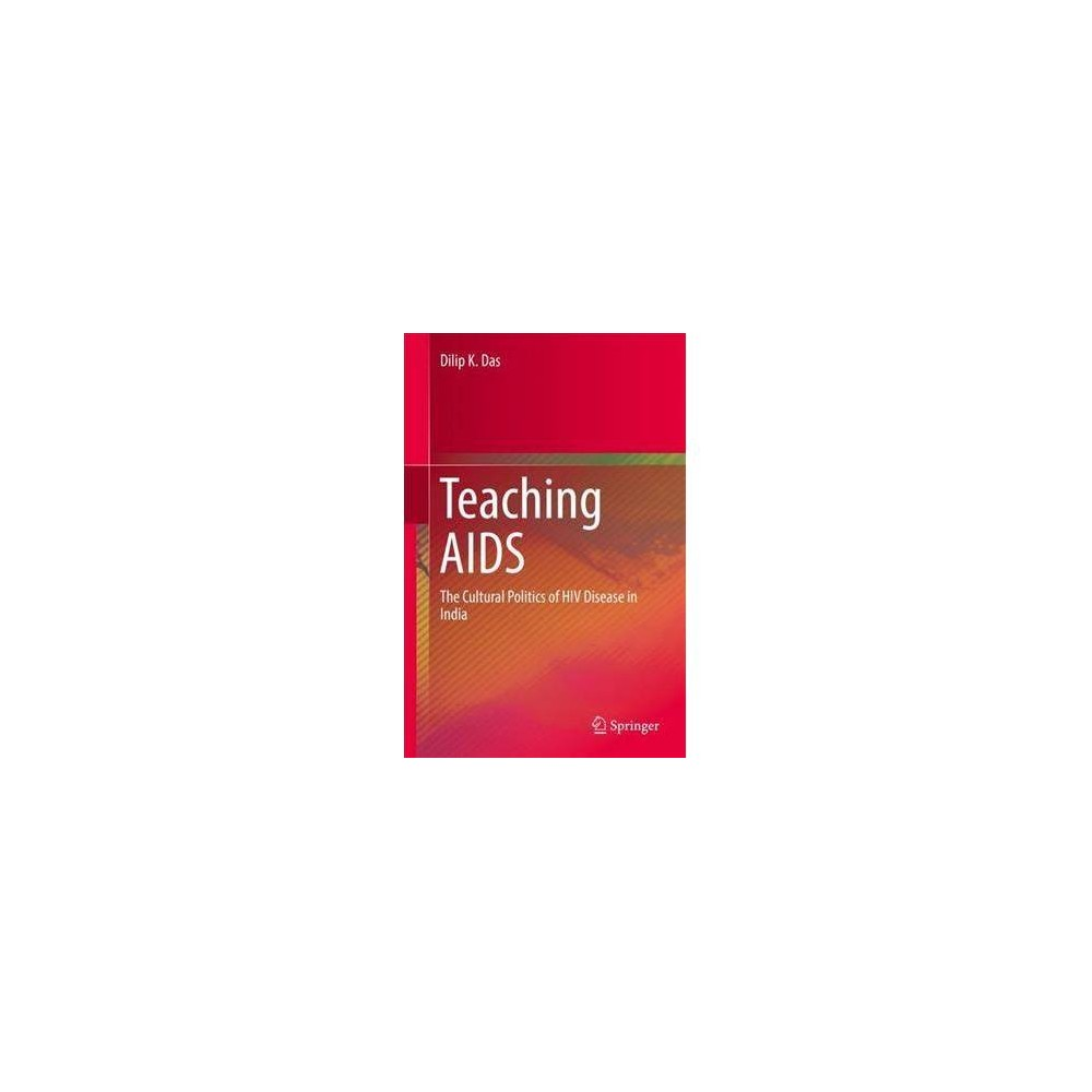 Teaching Aids : The Cultural Politics of Hiv Disease in India - by Dilip K. Das (Hardcover) This book approaches the subject of Aids pedagogy by analysing the complex links between representation or discourse, ideology, power relations and practices of self, understood from the perspective of embodiment. While there is a fairly large amount of literature available on the social, economic, psychological and policy dimensions of the epidemic, there is virtually nothing on its cultural politics. As a critique of the national Aids pedagogy, this book attempts to fill the gap. It addresses important issues in cultural studies, body studies, medical humanities, disease control policy and behaviour change communication strategies. This book will be of interest to researchers and students of culture studies and social sciences, especially social anthropology, community health, health management. and gender studies.